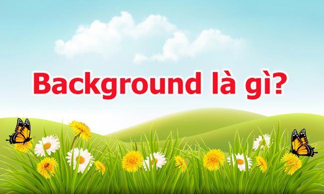 Tìm hiểu thuật ngữ Background là gì